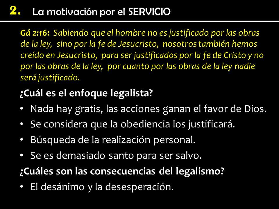La motivación por el SERVICIO 2. Gá 2:16: Sabiendo que el hombre no es justificado por las obras de la ley, sino por la fe de Jesucristo, nosotros tam