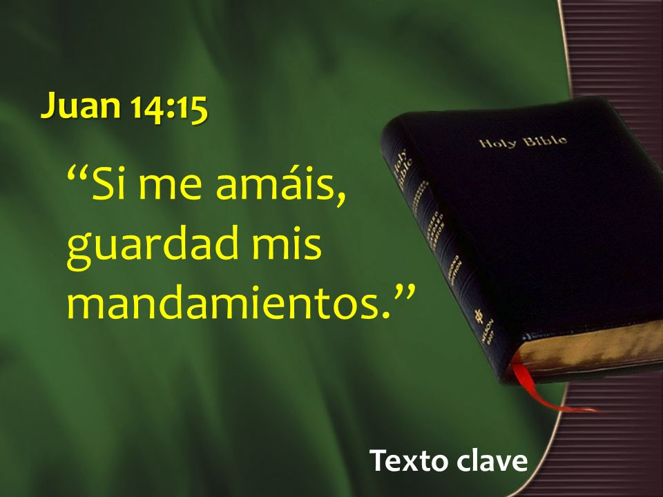 Texto clave Juan 14:15 Si me amáis, guardad mis mandamientos.
