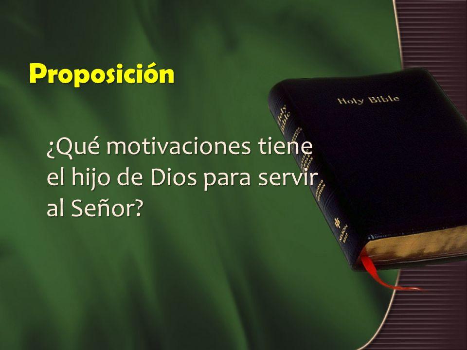 Proposición ¿Qué motivaciones tiene el hijo de Dios para servir al Señor?