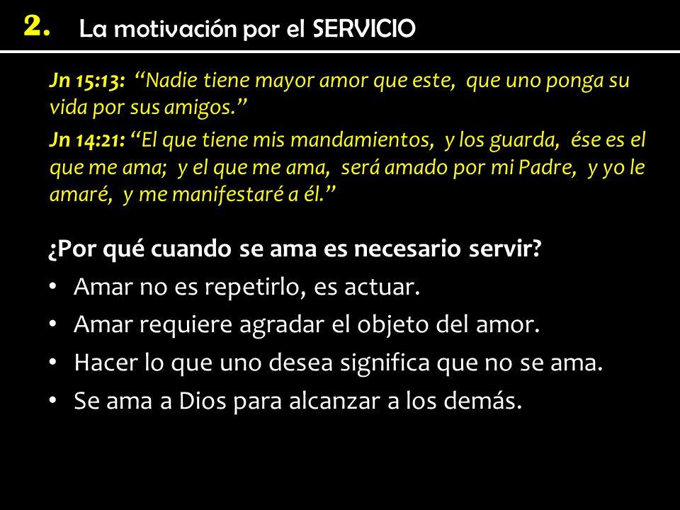 2. Jn 15:13: Nadie tiene mayor amor que este, que uno ponga su vida por sus amigos. Jn 14:21: El que tiene mis mandamientos, y los guarda, ése es el q