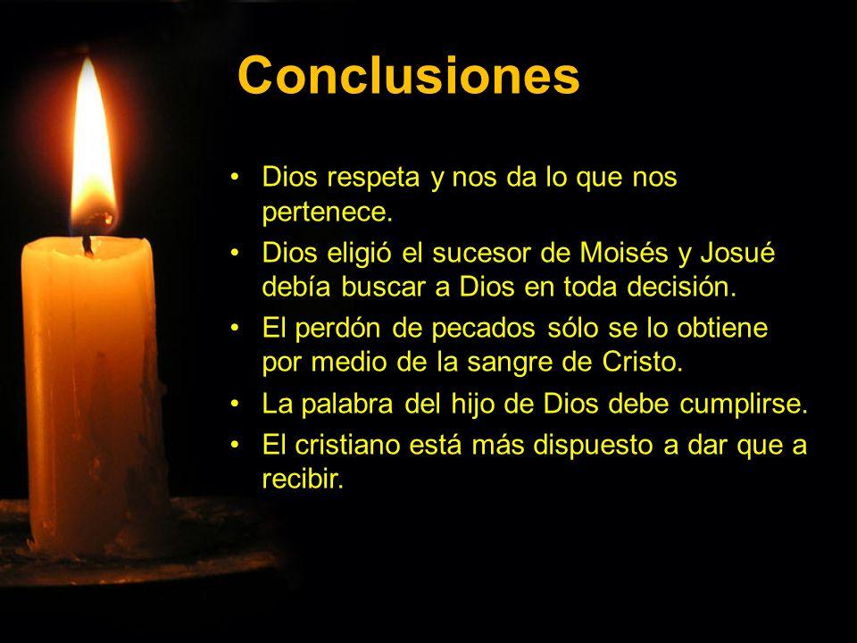 Conclusiones Dios respeta y nos da lo que nos pertenece.Dios respeta y nos da lo que nos pertenece. Dios eligió el sucesor de Moisés y Josué debía bus