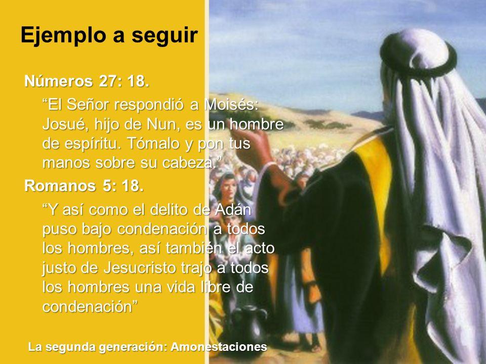 La segunda generación: Amonestaciones Ejemplo a seguir Números 27: 18. El Señor respondió a Moisés: Josué, hijo de Nun, es un hombre de espíritu. Tóma