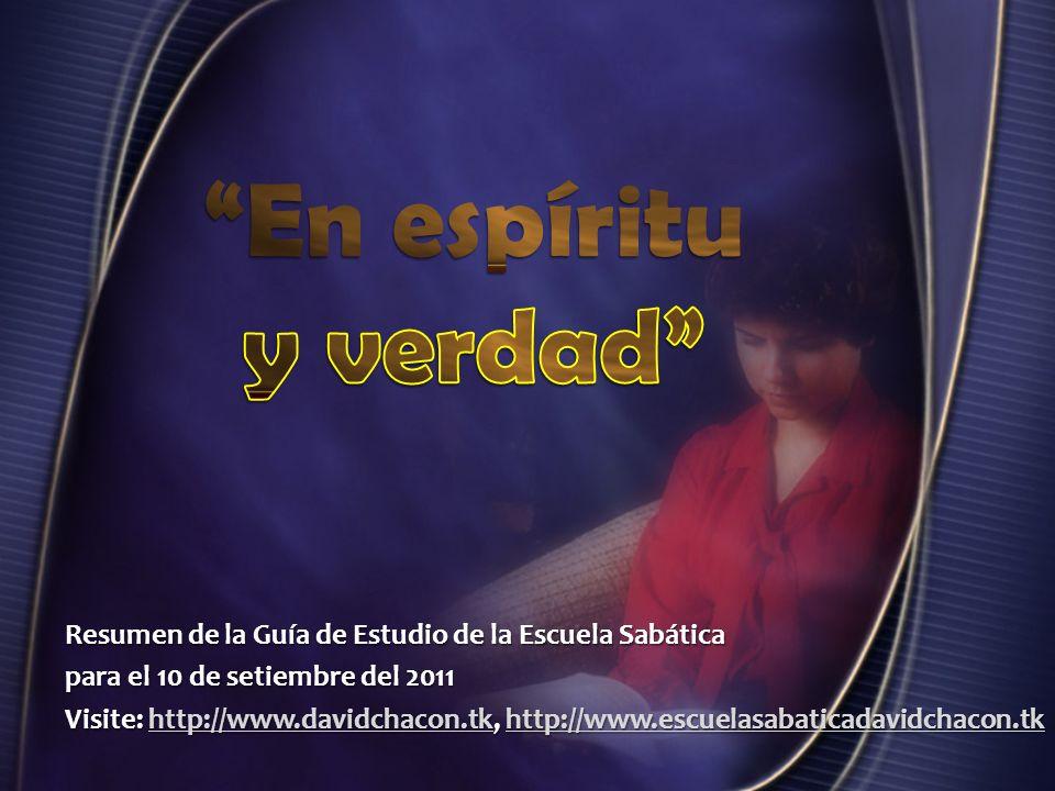 Resumen de la Guía de Estudio de la Escuela Sabática para el 10 de setiembre del 2011 Visite: http://www.davidchacon.tk, http://www.escuelasabaticadav