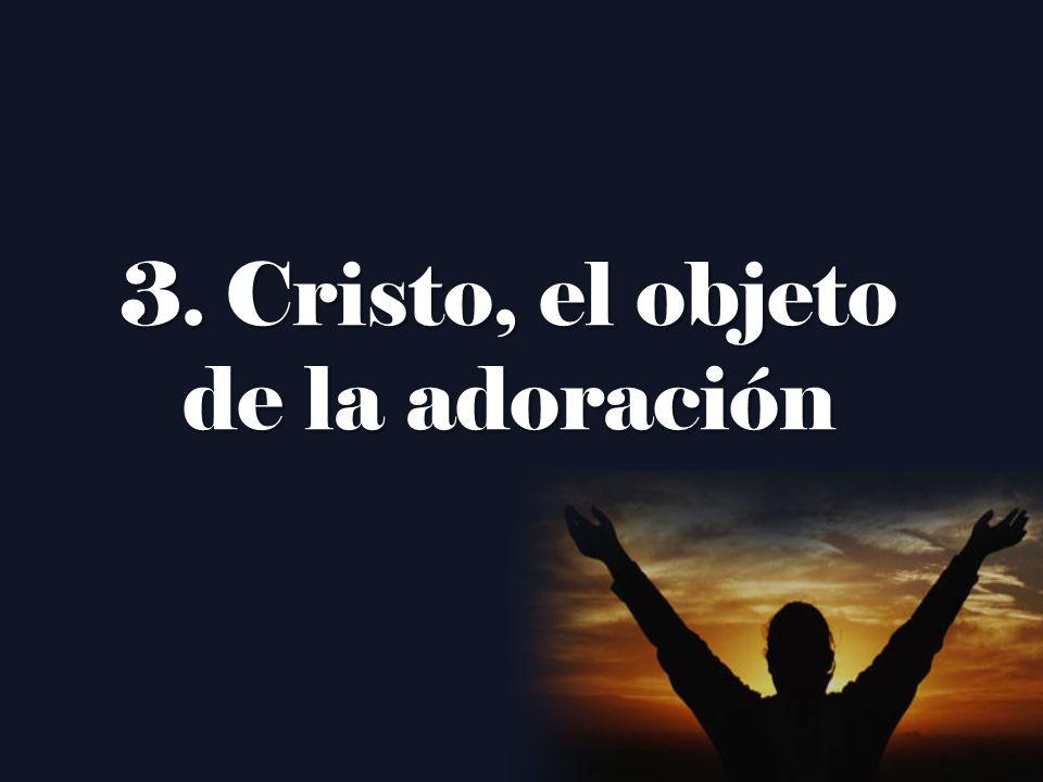 3.Cristo, el objeto de la adoración
