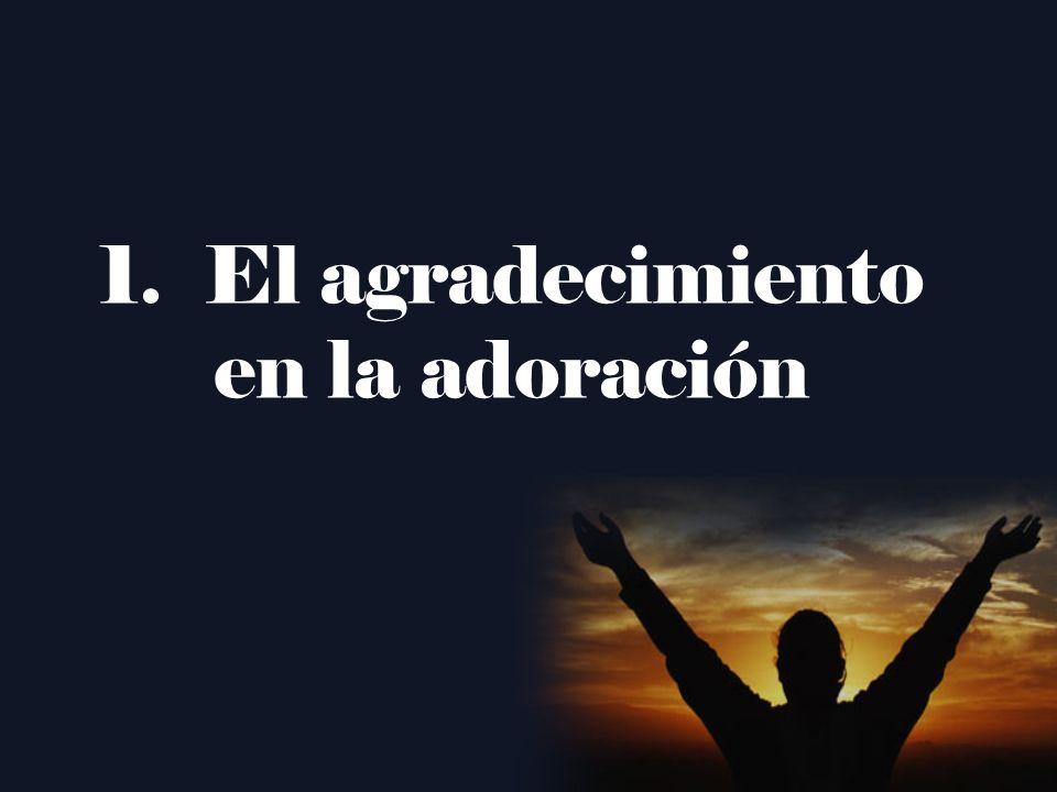 1.El agradecimiento en la adoración