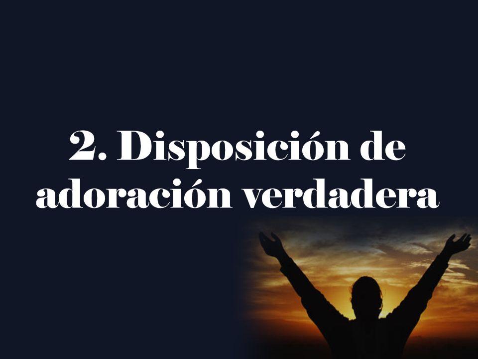 2.Disposición de adoración verdadera