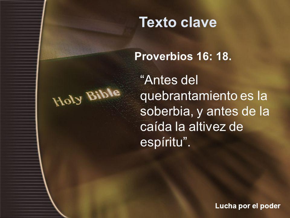 Proverbios 16: 18. Antes del quebrantamiento es la soberbia, y antes de la caída la altivez de espíritu. Texto clave