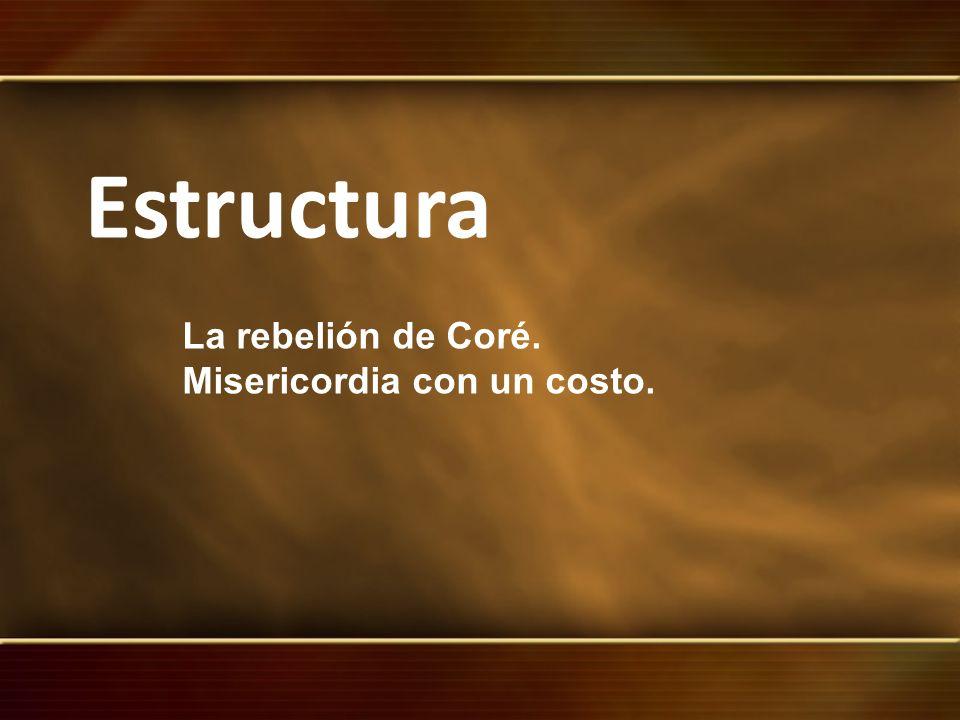 Estructura La rebelión de Coré. Misericordia con un costo.