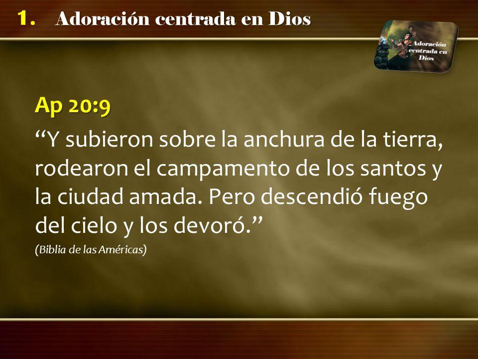 Adoración centrada en Dios 1. Ap 20:9 Y subieron sobre la anchura de la tierra, rodearon el campamento de los santos y la ciudad amada. Pero descendió
