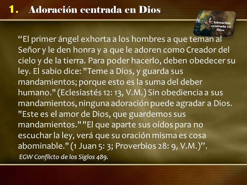 Adoración centrada en Dios 1. El primer ángel exhorta a los hombres a que teman al Señor y le den honra y a que le adoren como Creador del cielo y de
