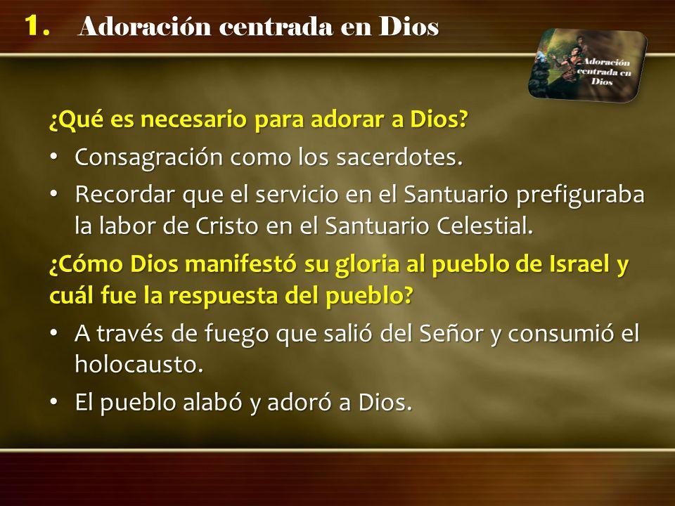 Adoración centrada en Dios 1. ¿Qué es necesario para adorar a Dios? Consagración como los sacerdotes. Consagración como los sacerdotes. Recordar que e