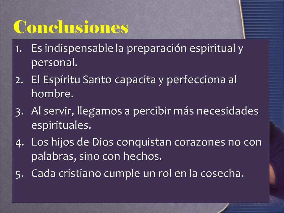 Conclusiones 1.Es indispensable la preparación espiritual y personal. 2.El Espíritu Santo capacita y perfecciona al hombre. 3.Al servir, llegamos a pe