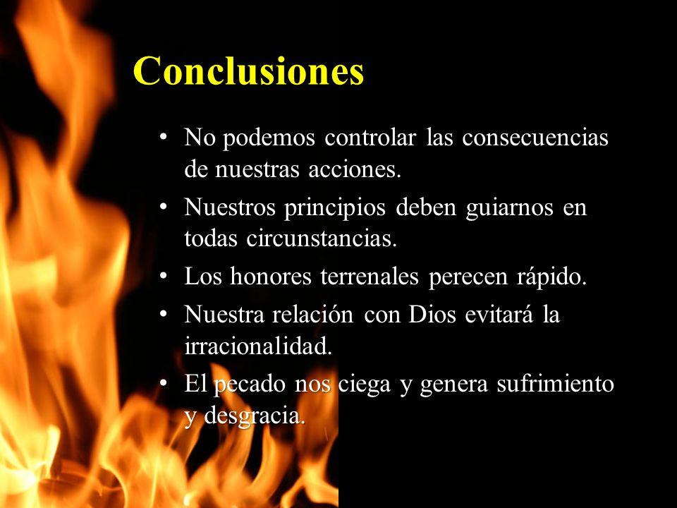 Conclusiones No podemos controlar las consecuencias de nuestras acciones. No podemos controlar las consecuencias de nuestras acciones. Nuestros princi