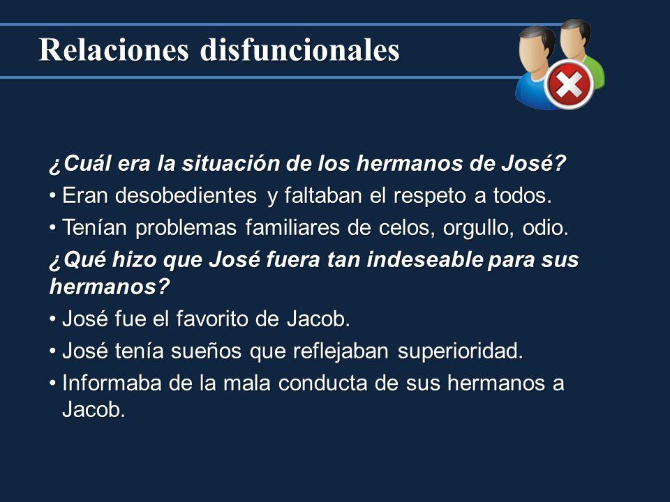 Relaciones disfuncionales ¿Cuál era la situación de los hermanos de José.