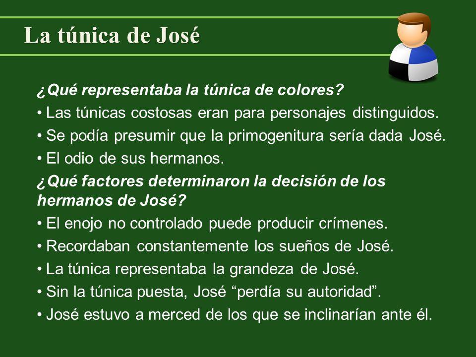 La túnica de José ¿Qué representaba la túnica de colores? Las túnicas costosas eran para personajes distinguidos. Se podía presumir que la primogenitu