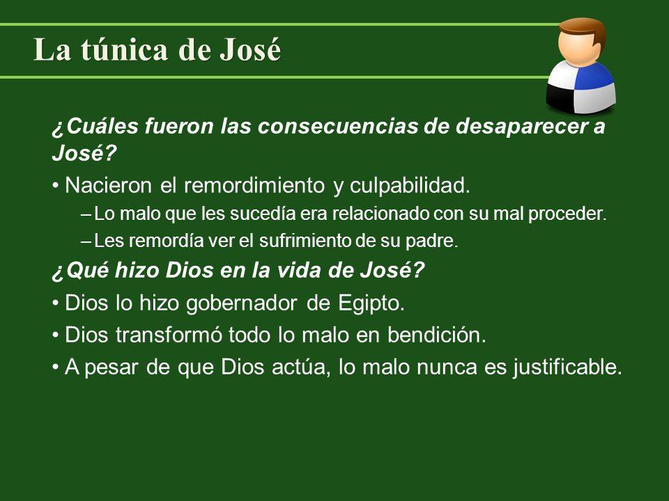 La túnica de José ¿Cuáles fueron las consecuencias de desaparecer a José? Nacieron el remordimiento y culpabilidad. –Lo malo que les sucedía era relac