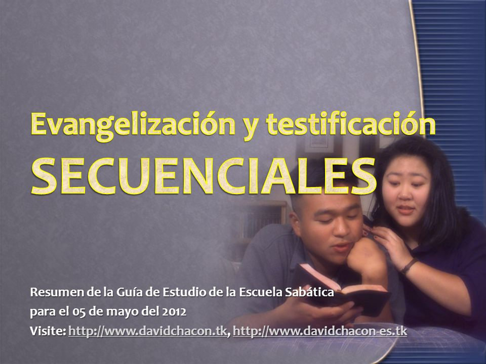 Resumen de la Guía de Estudio de la Escuela Sabática para el 05 de mayo del 2012 Visite: http://www.davidchacon.tk, http://www.davidchacon-es.tk http://www.davidchacon.tkhttp://www.davidchacon-es.tkhttp://www.davidchacon.tkhttp://www.davidchacon-es.tk