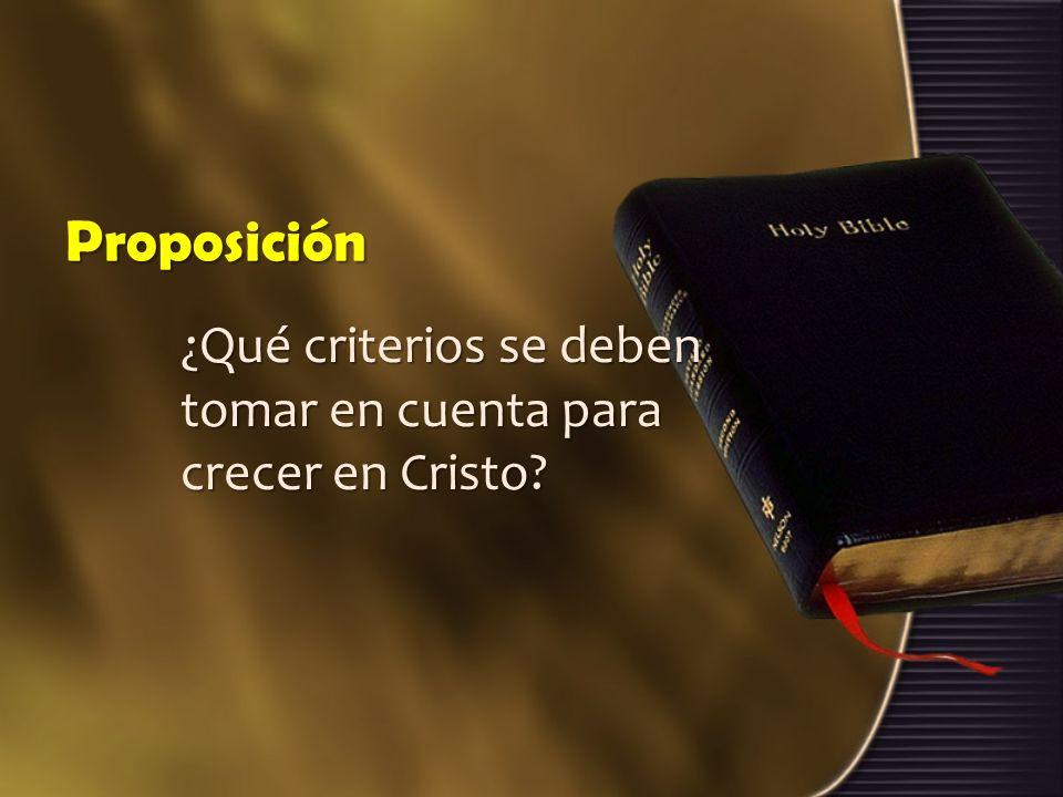 Proposición ¿Qué criterios se deben tomar en cuenta para crecer en Cristo