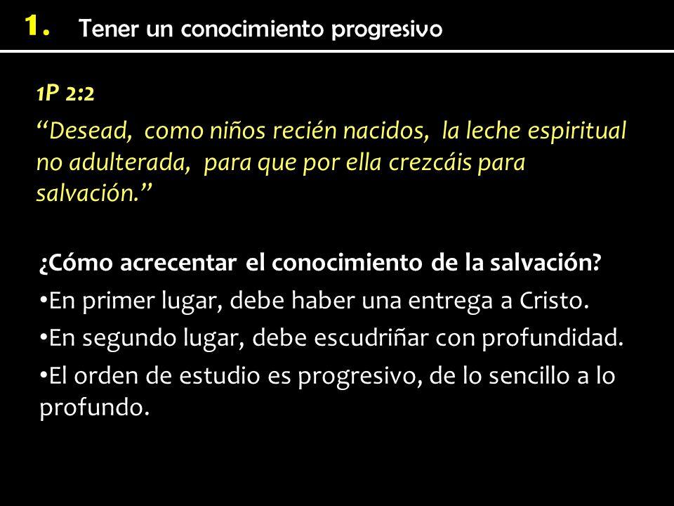 Tener un conocimiento progresivo 1.