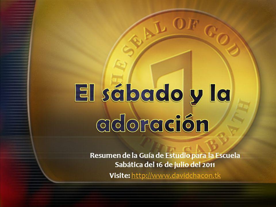 Resumen de la Guía de Estudio para la Escuela Sabática del 16 de julio del 2011 Visite: http://www.davidchacon.tkhttp://www.davidchacon.tk