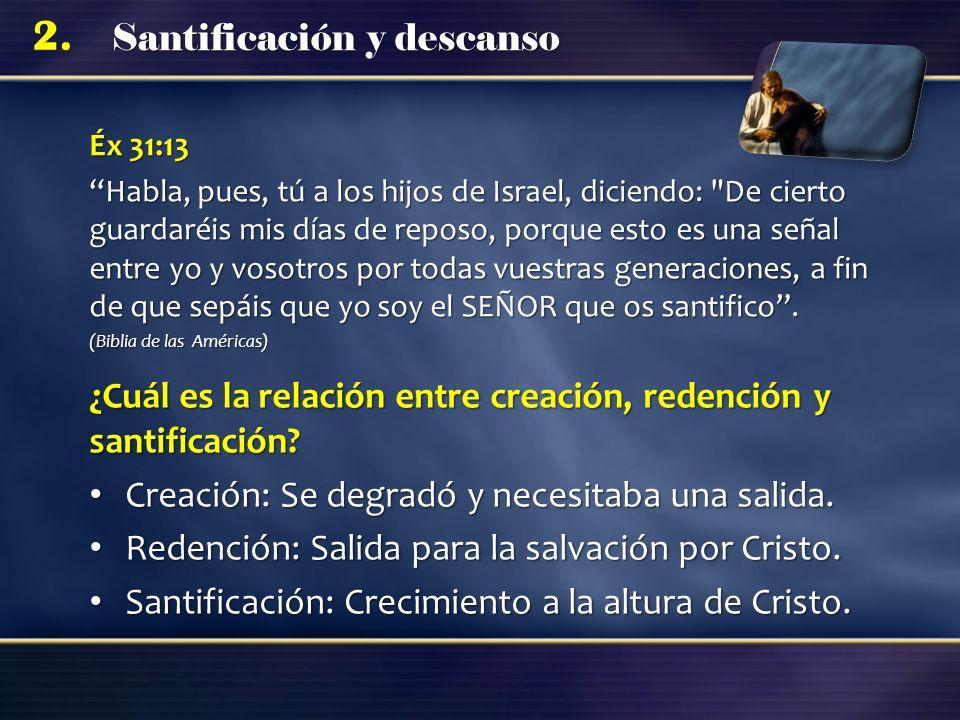 Santificación y descanso 2. Éx 31:13 Habla, pues, tú a los hijos de Israel, diciendo: