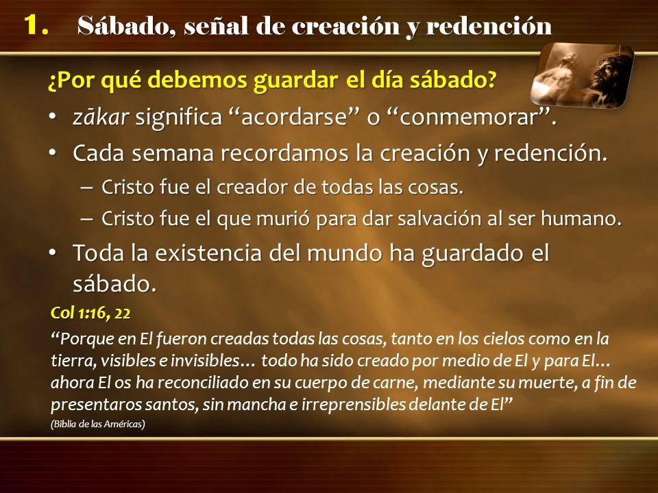 Sábado, señal de creación y redención 1. ¿Por qué debemos guardar el día sábado? zākar significa acordarse o conmemorar. zākar significa acordarse o c