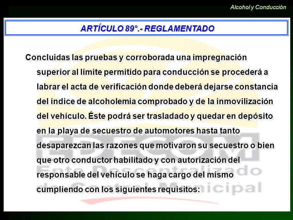 ARTÍCULO 89°.- REGLAMENTADO Concluidas las pruebas y corroborada una impregnación superior al límite permitido para conducción se procederá a labrar e