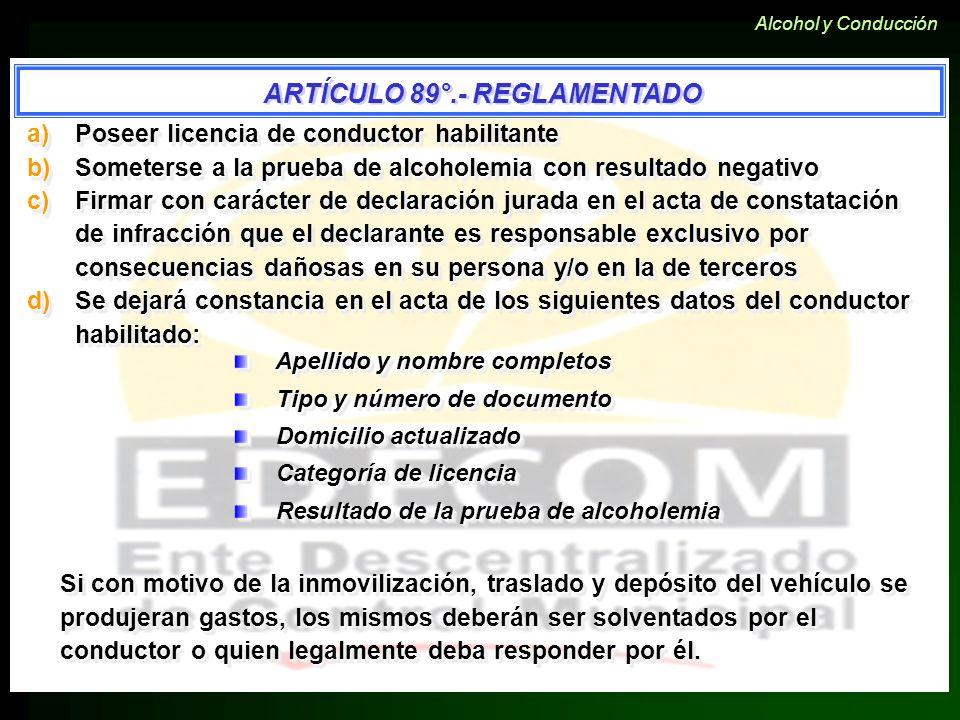 a)Poseer licencia de conductor habilitante b)Someterse a la prueba de alcoholemia con resultado negativo c)Firmar con carácter de declaración jurada e