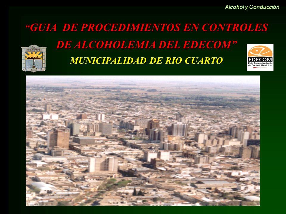 GUIA DE PROCEDIMIENTOS EN CONTROLES DE ALCOHOLEMIA DEL EDECOM GUIA DE PROCEDIMIENTOS EN CONTROLES DE ALCOHOLEMIA DEL EDECOM MUNICIPALIDAD DE RIO CUART