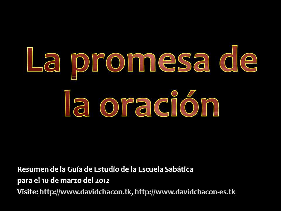 Resumen de la Guía de Estudio de la Escuela Sabática para el 10 de marzo del 2012 Visite: http://www.davidchacon.tk, http://www.davidchacon-es.tk http