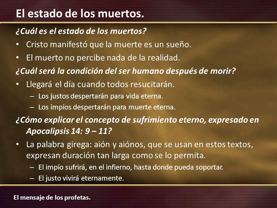 El mensaje de los profetas. El estado de los muertos. ¿Cuál es el estado de los muertos? Cristo manifestó que la muerte es un sueño. El muerto no perc