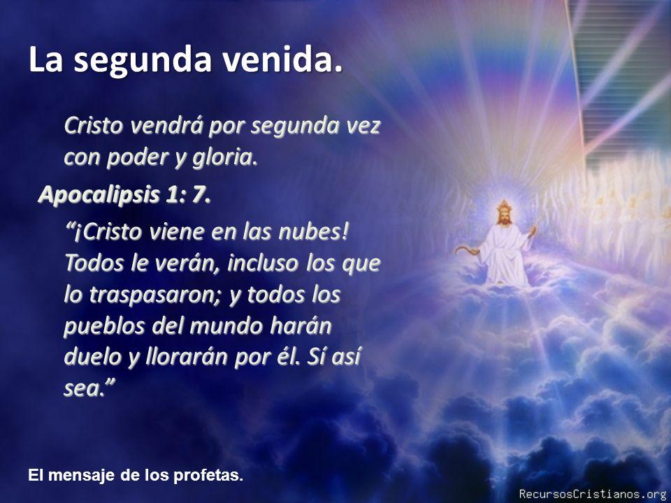 El mensaje de los profetas. La segunda venida. Cristo vendrá por segunda vez con poder y gloria. Apocalipsis 1: 7. ¡Cristo viene en las nubes! Todos l