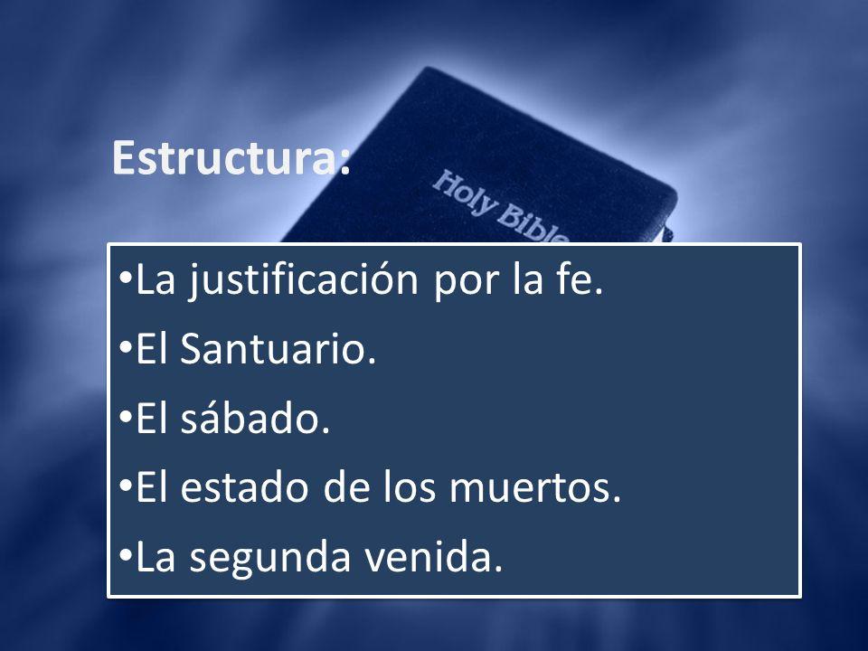 Estructura: La justificación por la fe. El Santuario. El sábado. El estado de los muertos. La segunda venida. La justificación por la fe. El Santuario
