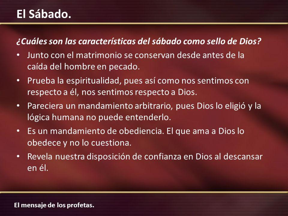 El mensaje de los profetas. El Sábado. ¿Cuáles son las características del sábado como sello de Dios? Junto con el matrimonio se conservan desde antes