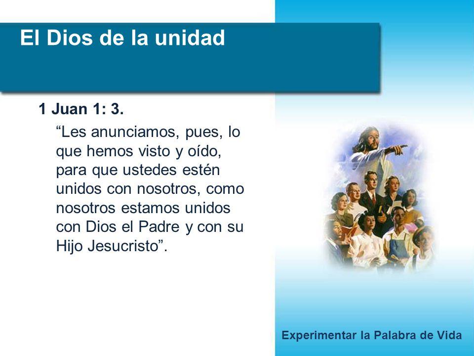 El Dios de la unidad Experimentar la Palabra de Vida 1 Juan 1: 3.