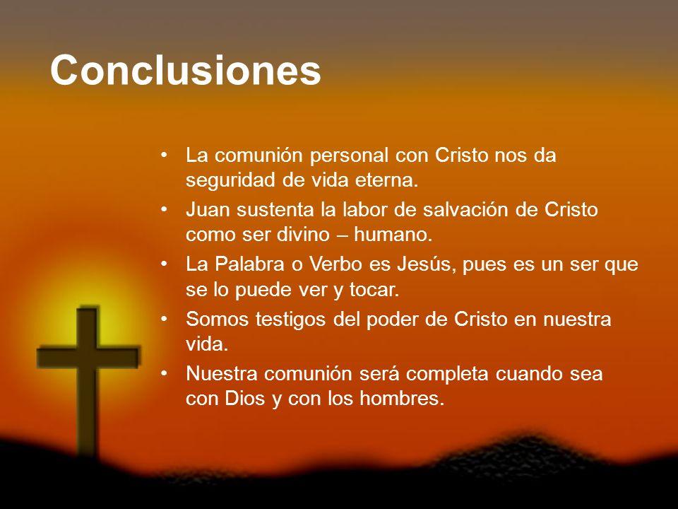 Conclusiones La comunión personal con Cristo nos da seguridad de vida eterna.
