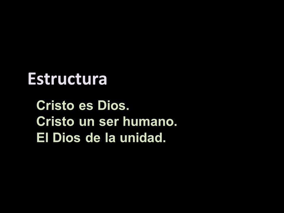 Cristo es Dios. Cristo un ser humano. El Dios de la unidad. Estructura
