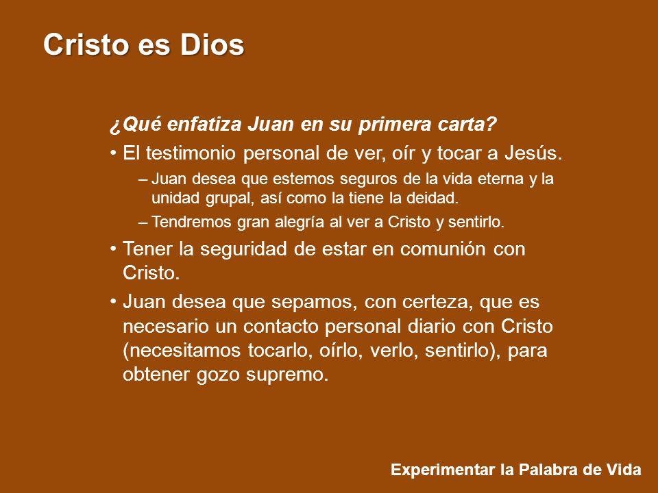 Experimentar la Palabra de Vida Cristo es Dios ¿Qué enfatiza Juan en su primera carta.