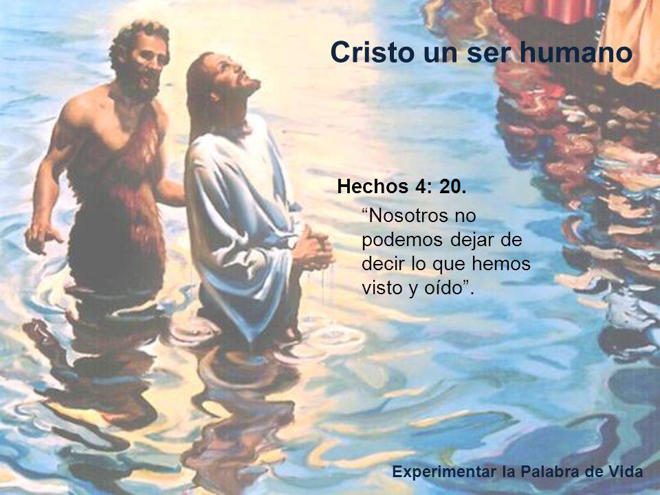 Cristo un ser humano Experimentar la Palabra de Vida Hechos 4: 20.