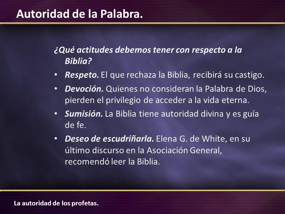 La autoridad de los profetas. Autoridad de la Palabra. ¿Qué actitudes debemos tener con respecto a la Biblia? Respeto. El que rechaza la Biblia, recib