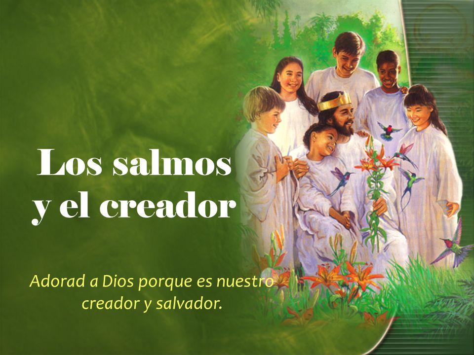 Los salmos y el creador 1.¿Para qué se hicieron los salmos.