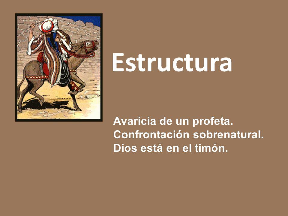 Estructura Avaricia de un profeta. Confrontación sobrenatural. Dios está en el timón.