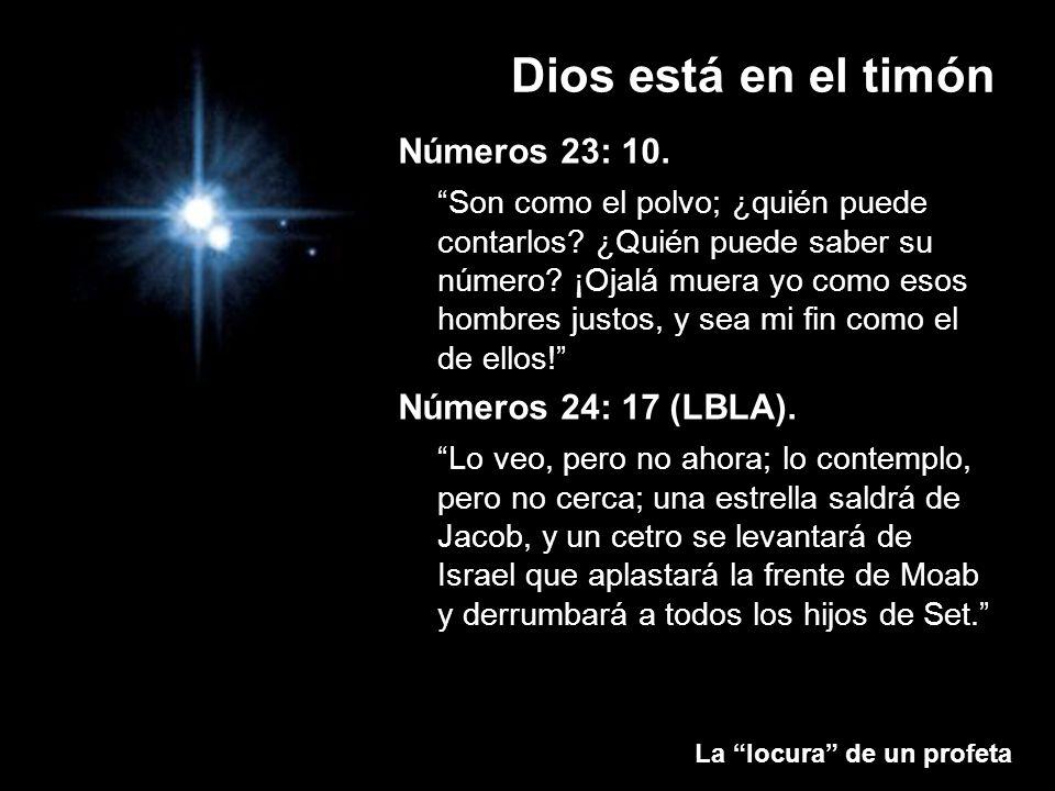 La locura de un profeta Dios está en el timón Números 23: 10. Son como el polvo; ¿quién puede contarlos? ¿Quién puede saber su número? ¡Ojalá muera yo