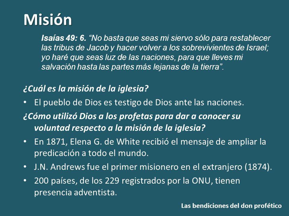 Misión Las bendiciones del don profético ¿Cuál es la misión de la iglesia? El pueblo de Dios es testigo de Dios ante las naciones. ¿Cómo utilizó Dios