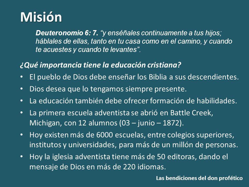 Misión Las bendiciones del don profético ¿Qué importancia tiene la educación cristiana? El pueblo de Dios debe enseñar los Biblia a sus descendientes.