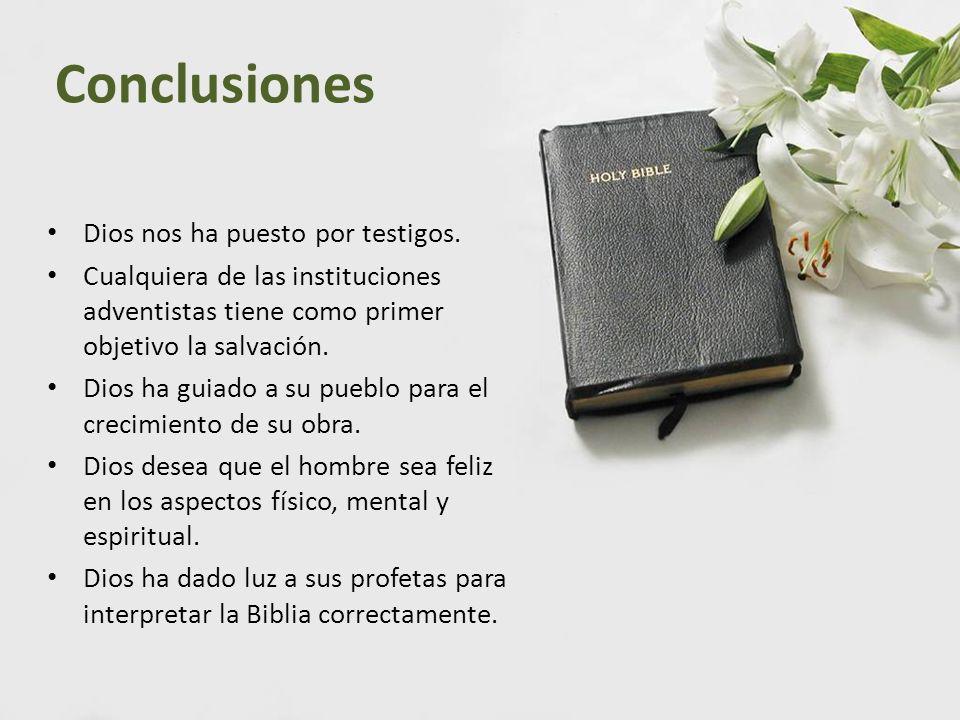 Conclusiones Dios nos ha puesto por testigos. Cualquiera de las instituciones adventistas tiene como primer objetivo la salvación. Dios ha guiado a su