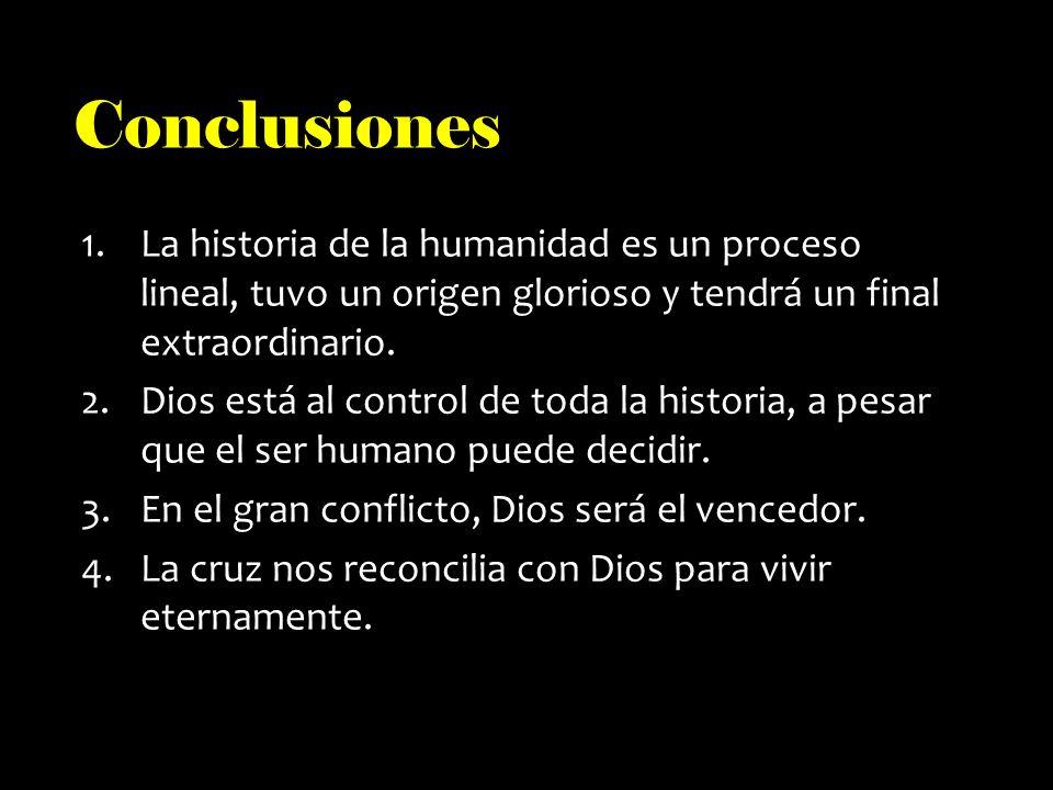 Conclusiones 1.La historia de la humanidad es un proceso lineal, tuvo un origen glorioso y tendrá un final extraordinario.