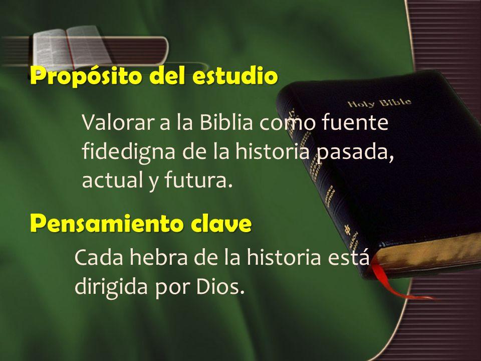 Propósito del estudio Valorar a la Biblia como fuente fidedigna de la historia pasada, actual y futura.