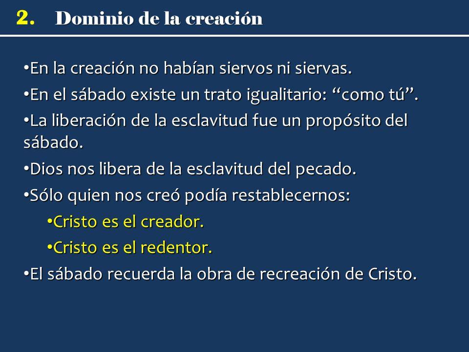 Dominio de la creación 2. En la creación no habían siervos ni siervas. En la creación no habían siervos ni siervas. En el sábado existe un trato igual