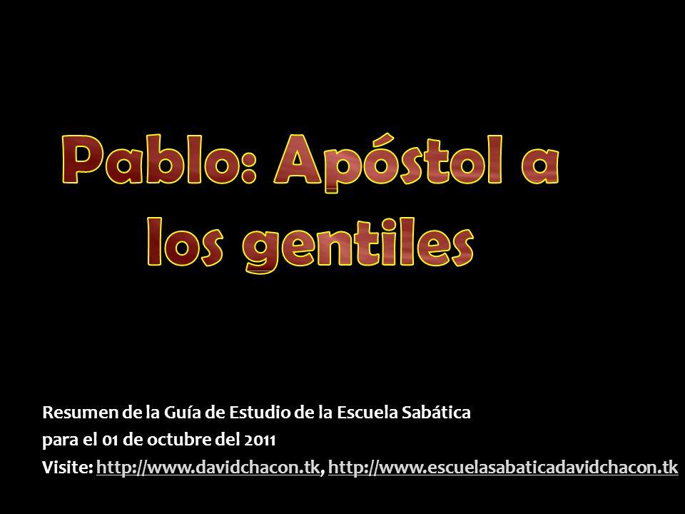 Resumen de la Guía de Estudio de la Escuela Sabática para el 01 de octubre del 2011 Visite: http://www.davidchacon.tk, http://www.escuelasabaticadavidchacon.tk http://www.davidchacon.tkhttp://www.escuelasabaticadavidchacon.tkhttp://www.davidchacon.tkhttp://www.escuelasabaticadavidchacon.tk